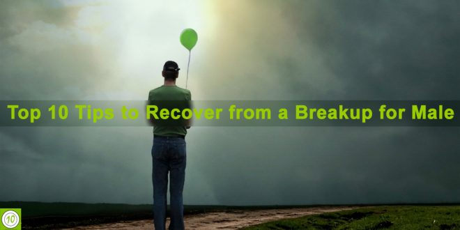 Top 10 Tips to Recover from a Breakup for Male